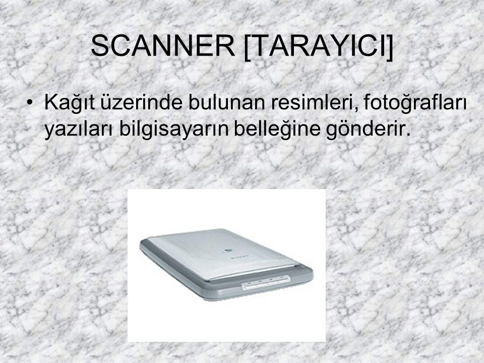 SCANNER [TARAYICI] Kağıt üzerinde bulunan resimleri, fotoğrafları yazıları bilgisayarın belleğine gönderir.